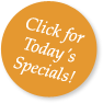 Click for Today's Specials!